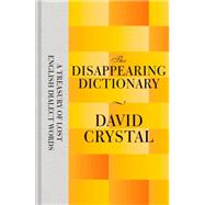 The Disappearing Dictionary by Crystal, David, 9781447282808