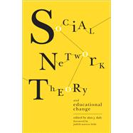 Social Network Theory and Educational Change by Daly, Alan J.; Little, Judith Warren, 9781934742808