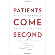 Patients Come Second: Leading Change by Changing the Way You Lead by Spiegelman, Paul; Berrettt, Britt, 9780988842809