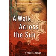 A Walk Across the Sun by Addison, Corban, 9781402792809