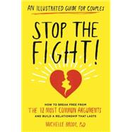 Stop the Fight!: an Illustrated Guide for Couples: How to Break Free from the 12 Most Common Arguments and Build a Relationship That Lasts by Brody, Michelle, 9781615192809