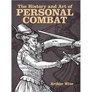 The History and Art of Personal Combat by Wise, Arthur, 9780486492810