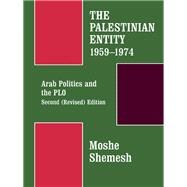The Palestinian Entity 1959-1974: Arab Politics and the PLO by Shemesh,Moshe, 9780714632810