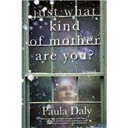 Just What Kind of Mother Are You? by Daly, Paula, 9780802122810