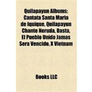 Quilapayun Albums: Cantata Santa Mar¡a De Iquique, Quilapay£n Chante Neruda, Basta, El Pueblo Unido Jams Ser Vencido, X Vietnam by , 9781158462810