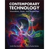 Contemporary Technology: Innovations, Issues, and Perspectives by Markert, Linda Rae; Backer, Patricia Ryaby, 9781605252810