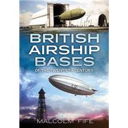 British Airship Bases of the Twentieth Century by Fife, Malcolm, 9781781552810