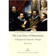 The Last Days of Humanism: A Reappraisal of Quevedo's Thought by Rey,Alfonso, 9781909662810