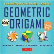 Geometric Origami Mini Kit by LaFosse, Michael G.; Alexander, Richard L., 9784805312810