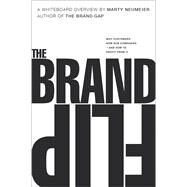 The Brand Flip Why customers now run companies and how to profit from it by Neumeier, Marty, 9780134172811