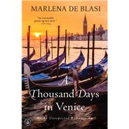 A Thousand Days in Venice: An Unexpected Romance by De Blasi, Marlena, 9781616202811