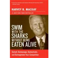 Swim with the Sharks Without Being Eaten Alive : Outsell, Outmanage, Outmotivate, and Outnegotiate Your Competition by MacKay, Harvey, 9780060742812