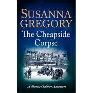 The Cheapside Corpse by Gregory, Susanna, 9780751552812