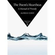 The Poem's Heartbeat: A Manual of Prosody by Corn, Alfred, 9781556592812