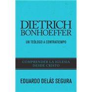 Dietrich Bonhoeffer by Segura, Eduardo Delas, 9781496402813