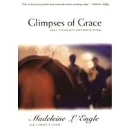 Glimpses of Grace : Daily Thoughts and Reflections by L'Engle, Madeleine, 9780060652814