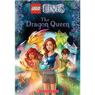 The Dragon Queen (LEGO Elves: Chapter Book #2) by Deutsch, Stacia, 9780545852814