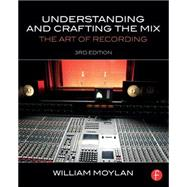 Understanding and Crafting the Mix: The Art of Recording by Moylan; William, 9780415842815