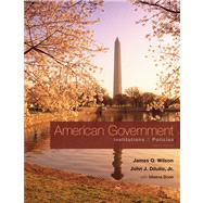 American Government : Institutions and Policies by Wilson, James Q.; DiIulio, Jr., John J.; Bose, Meena, 9780495802815