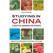 Studying in China: A Practical Handbook for Students, Take an Extraordinary Educational Trip to China! by Mcaloon, Patrick, 9780804842815