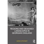 Regions and Designed Landscapes in Georgian England by Spooner; Sarah, 9781138852815
