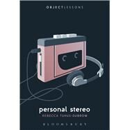 Personal Stereo by Tuhus-Dubrow, Rebecca; Schaberg, Christopher; Bogost, Ian, 9781501322815
