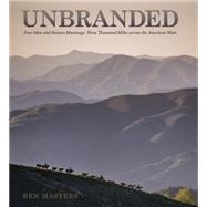 Unbranded: Four Men and Sixteen Mustangs, Three Thousand Miles Across the America West by Masters, Ben, 9781623492816