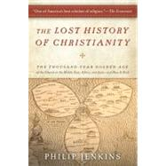 The Lost History of Christianity: The Thousand-Year Golden Age of the Church in the Middle East, Africa, and Asia--And How It Died by Jenkins, Philip, 9780061472817