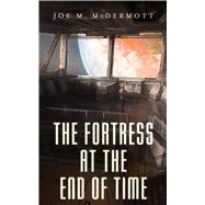 The Fortress at the End of Time by McDermott, Joe M., 9780765392817
