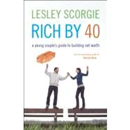 Rich by Forty A Young Couples' Guide to Building Net Worth by Scorgie, Lesley, 9781554702817