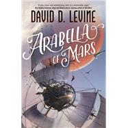 Arabella of Mars by Levine, David D., 9780765382818