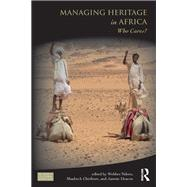 Managing Heritage in Africa: Who Cares? by Ndoro,Webber;Ndoro,Webber, 9781138202818