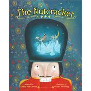 The Nutcracker by MacCarone, Grace; Chauffrey, Célia, 9781499802818