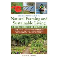 The Ultimate Guide to Natural Farming and Sustainable Living by Faires, Nicole, 9781634502818