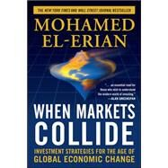 When Markets Collide: Investment Strategies for the Age of Global Economic Change by El-Erian, Mohamed, 9780071592819