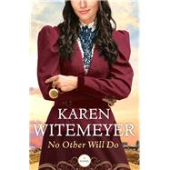 No Other Will Do by Witemeyer, Karen, 9780764212819