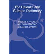 The Deleuze and Guattari Dictionary by Lambert, Gregg; Young, Eugene B.; Genosko, Gary; Watson, Janell, 9780826442819