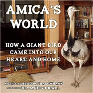 Amica's World How a Giant Bird Came into Our Heart and Home by Shadowhawk, Washo; Shadowhawk, Meadow; Goodall, Jane, 9781621062820