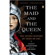 The Maid and the Queen The Secret History of Joan of Arc by Goldstone, Nancy, 9780143122821