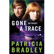Gone Without a Trace by Bradley, Patricia, 9780800722821