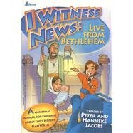 I Witness News: Live from Bethlehem : A Christmas Musical for Children about God's Perfect Plan for Us by Jacobs, Peter And Hanneke, 9780834172821