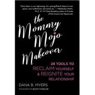 The Mommy Mojo Makeover by Myers, Dana B., 9781627782821