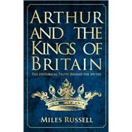 Arthur and the Kings of Britain by Russell, Miles, 9781445682822
