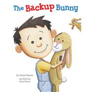 The Backup Bunny by Rayner, Abigail; Stones, Greg, 9780735842823