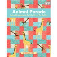 Animal Parade: Adorable Applique' Quilt Patterns for Babies by Leffler, Cheri, 9781604682823