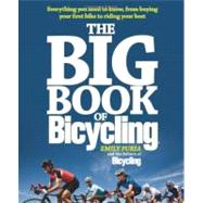The Big Book of Bicycling Everything You Need to Everything You Need to Know, From Buying Your First Bike to Riding Your Best by Furia, Emily; Bicycling Magazine Editors, 9781605292823