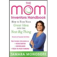 The Mom Inventors Handbook, How to Turn Your Great Idea into the Next Big Thing, Revised and Expanded 2nd Ed by Monosoff, Tamara, 9780071822824