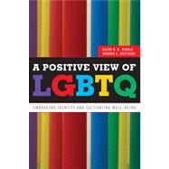 A Positive View of LGBTQ: Embracing Identity and Cultivating Well-being by Riggle, Ellen D. B.; Rostosky, Sharon S., 9781442212824