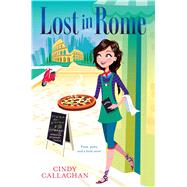 Lost in Rome by Callaghan, Cindy, 9781481442824