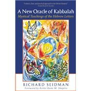A New Oracle of Kabbalah Mystical Teachings of the Hebrew Letters by Seidman, Richard, 9781935952824